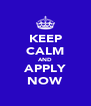 KEEP CALM AND APPLY NOW - Personalised Poster A4 size