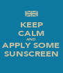 KEEP CALM AND APPLY SOME SUNSCREEN - Personalised Poster A4 size