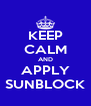 KEEP CALM AND APPLY SUNBLOCK - Personalised Poster A4 size