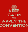 KEEP CALM AND APPLY THE CONVENTION - Personalised Poster A4 size