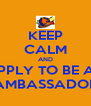KEEP CALM AND APPLY TO BE AN AMBASSADOR - Personalised Poster A4 size
