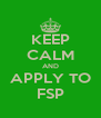 KEEP CALM AND APPLY TO FSP - Personalised Poster A4 size