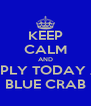 KEEP CALM AND APPLY TODAY AT BLUE CRAB - Personalised Poster A4 size