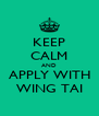 KEEP CALM AND APPLY WITH WING TAI - Personalised Poster A4 size