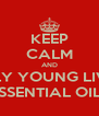 KEEP CALM AND APPLY YOUNG LIVING  ESSENTIAL OILS - Personalised Poster A4 size