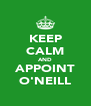 KEEP CALM AND APPOINT O'NEILL - Personalised Poster A4 size
