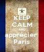 KEEP CALM AND apprécier  Paris - Personalised Poster A4 size