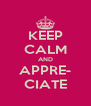 KEEP CALM AND APPRE- CIATE - Personalised Poster A4 size