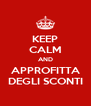KEEP CALM AND APPROFITTA DEGLI SCONTI - Personalised Poster A4 size