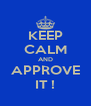 KEEP CALM AND APPROVE IT ! - Personalised Poster A4 size