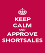 KEEP CALM AND APPROVE SHORTSALES - Personalised Poster A4 size