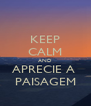 KEEP CALM AND APRECIE A  PAISAGEM - Personalised Poster A4 size
