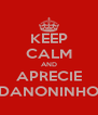 KEEP CALM AND APRECIE DANONINHO - Personalised Poster A4 size