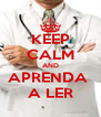 KEEP CALM AND APRENDA  A LER - Personalised Poster A4 size