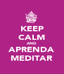 KEEP CALM AND APRENDA MEDITAR - Personalised Poster A4 size