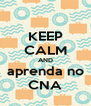 KEEP CALM AND aprenda no CNA - Personalised Poster A4 size