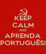 KEEP CALM AND APRENDA PORTUGUÊS! - Personalised Poster A4 size