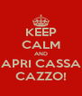 KEEP CALM AND APRI CASSA CAZZO! - Personalised Poster A4 size