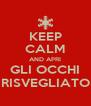 KEEP CALM AND APRI GLI OCCHI RISVEGLIATO - Personalised Poster A4 size