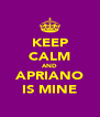 KEEP CALM AND APRIANO IS MINE - Personalised Poster A4 size