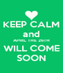 KEEP CALM and APRIL THE 26TH WILL COME SOON - Personalised Poster A4 size