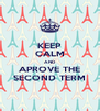 KEEP CALM AND APROVE THE SECOND TERM - Personalised Poster A4 size
