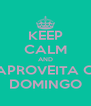 KEEP CALM AND APROVEITA O DOMINGO - Personalised Poster A4 size