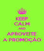 KEEP CALM AND APROVEITE A PROMOÇÃO - Personalised Poster A4 size