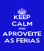 KEEP CALM AND APROVEITE AS FERIAS - Personalised Poster A4 size