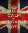 KEEP CALM AND APROVEITE FESTA - Personalised Poster A4 size