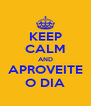 KEEP CALM AND APROVEITE O DIA - Personalised Poster A4 size