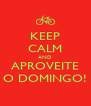 KEEP CALM AND APROVEITE O DOMINGO! - Personalised Poster A4 size