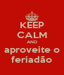 KEEP CALM AND aproveite o feriadão - Personalised Poster A4 size