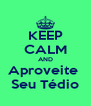 KEEP CALM AND Aproveite  Seu Tédio - Personalised Poster A4 size