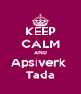 KEEP CALM AND Apsiverk  Tada - Personalised Poster A4 size