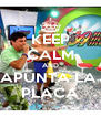 KEEP CALM AND APUNTA LA  PLACA - Personalised Poster A4 size