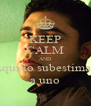 KEEP CALM AND Aquí lo subestiman a uno - Personalised Poster A4 size