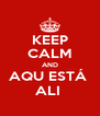 KEEP CALM AND AQU ESTÁ  ALI  - Personalised Poster A4 size