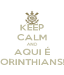 KEEP CALM AND AQUI É CORINTHIANS!!! - Personalised Poster A4 size