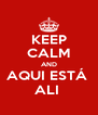 KEEP CALM AND AQUI ESTÁ  ALI  - Personalised Poster A4 size
