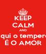 KEEP CALM AND Aqui o tempero  É O AMOR - Personalised Poster A4 size