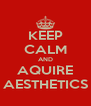 KEEP CALM AND AQUIRE AESTHETICS - Personalised Poster A4 size