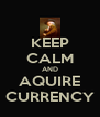 KEEP CALM AND AQUIRE CURRENCY - Personalised Poster A4 size