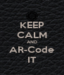 KEEP CALM AND AR-Code IT - Personalised Poster A4 size