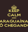 KEEP CALM AND ARAGUAÍNA TÔ CHEGANDO - Personalised Poster A4 size