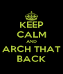KEEP CALM AND ARCH THAT BACK - Personalised Poster A4 size