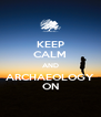 KEEP CALM AND ARCHAEOLOGY ON - Personalised Poster A4 size