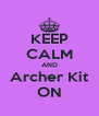 KEEP CALM AND Archer Kit ON - Personalised Poster A4 size
