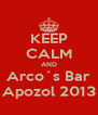 KEEP CALM AND Arco´s Bar Apozol 2013 - Personalised Poster A4 size