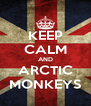 KEEP CALM AND ARCTIC MONKEYS - Personalised Poster A4 size